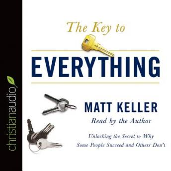 Key to Everything: Unlocking the Secret to Why Some People Succeed and Others Don't, Matt Keller