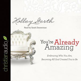 Download You're Already Amazing: Embracing Who You Are, Becoming All God Created You to Be by Holley Gerth