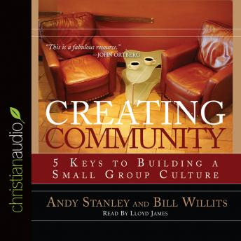 Creating Community: Five Keys to Building a Small Group Culture, Andy Stanley