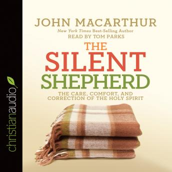 Silent Shepherd: The Care, Comfort, and Correction of the Holy Spirit, John MacArthur
