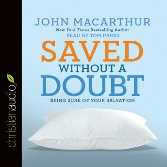 Saved without a Doubt: Being Sure of Your Salvation, John MacArthur