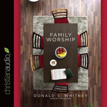 Family Worship: In the Bible, in History & in Your Home, Donald S. Whitney