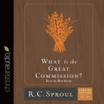 What is the Great Commission?, R. C. Sproul