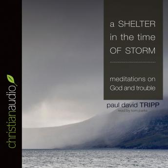 Shelter in the Time of Storm: Meditations on God and Trouble, Paul David Tripp
