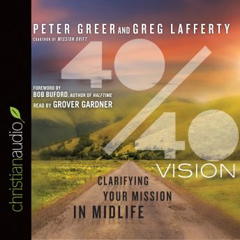40/40 Vision: Clarifying Your Mission in Midlife, Peter Greer