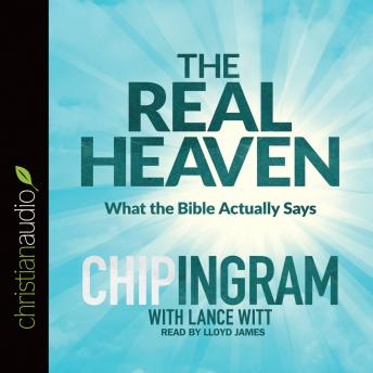 Real Heaven: What the Bible Actually Says, Lance Witt, Chip Ingram