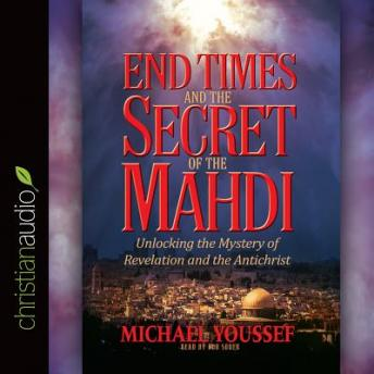 End Times and the Secret of the Mahdi: Unlocking the Mystery of Revelation and the Antichrist, Michael Youssef