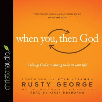 When You, Then God: 7 Things God Is Waiting to Do In Your Life, Rusty George