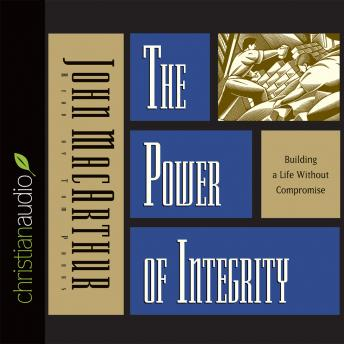 Power of Integrity: Building a Life Without Compromise, John MacArthur