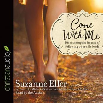 Come With Me: Discovering the Beauty of Following Where He Leads, Suzanne Eller
