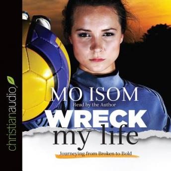 Download Wreck My Life: Journeying from Broken to Bold by Mo Isom