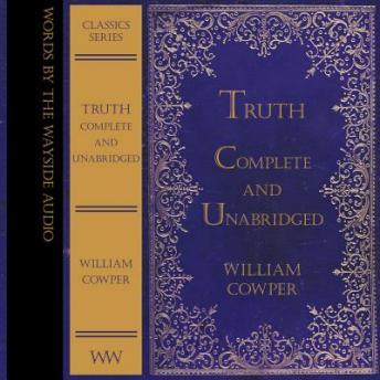 Truth: Complete and Unabridged, William Cowper