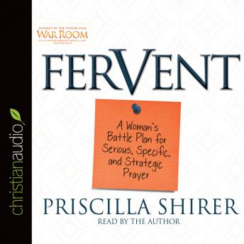 Download Fervent: A Woman's Battle Plan to Serious, Specific and Strategic Prayer by Priscilla Shirer