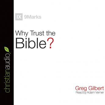 Why Trust the Bible?, Greg Gilbert