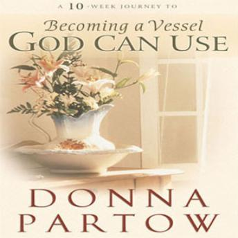 Download 10-Week Journey to Becoming a Vessel God Can Use by Donna Partow