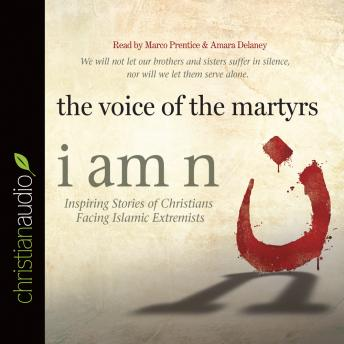 I Am N: Inspiring Stories of Christians Facing Islamic Extremists, The Voice of the Martyrs