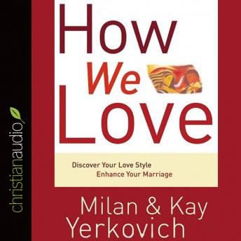 How We Love: Discover Your Love Style, Enhance Your Marriage, Kay Yerkovich, Milan Yerkovich