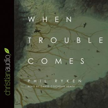 When Trouble Comes, Philip Graham Ryken