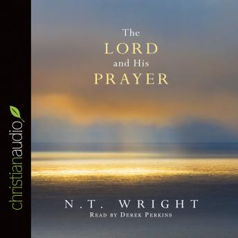 Lord and His Prayer, N. T. Wright