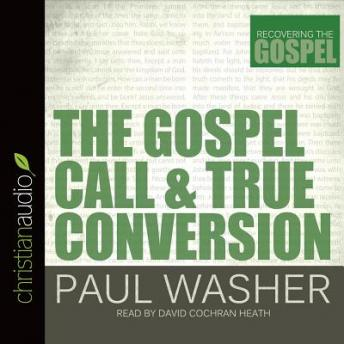 Gospel Call and True Conversion, Paul Washer