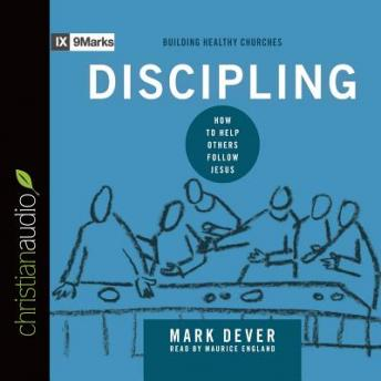 Discipling: How to Help Others Follow Jesus, Mark Dever