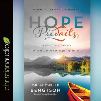 Hope Prevails: Insights from a Doctor's Personal Journey through Depression, Dr. Michelle Bengtson