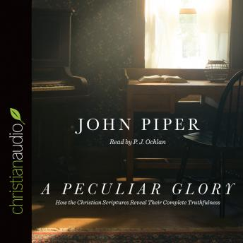 Peculiar Glory: How the Christian Scriptures Reveal Their Complete Truthfulness, John Piper