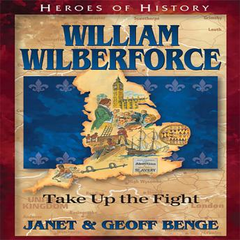 William Wilberforce: Take Up The Fight, Geoff Benge, Janet Benge