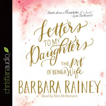 Letters to My Daughters: The Art of Being a Wife, Barbara Rainey