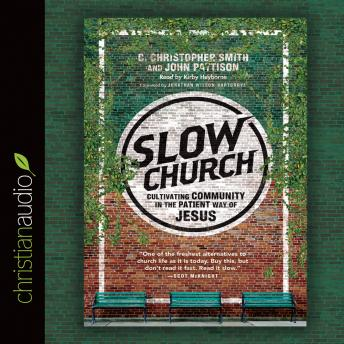 Slow Church: Cultivating Community in the Patient Way of Jesus, C. Christopher Smith, John Pattison