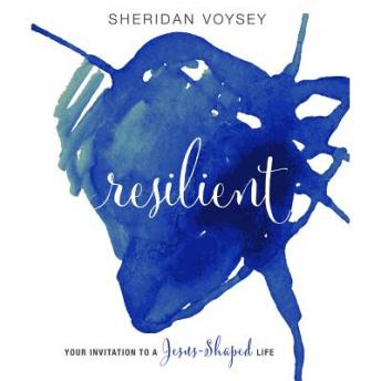 Resilient: Your Invitation to a Jesus-Shaped Life, Sheridan Voysey