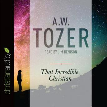 That Incredible Christian: How Heaven's Children Live on Earth