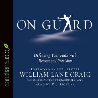 On Guard: Defending Your Faith with Reason and Precision, William Lane Craig