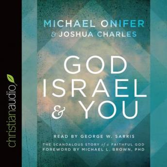 God, Israel and You: The Scandalous Story of a Faithful God, Joshua Charles, Michael Onifer