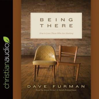 Being There: 'How to Love Those Who Are Hurting, Dave Furman