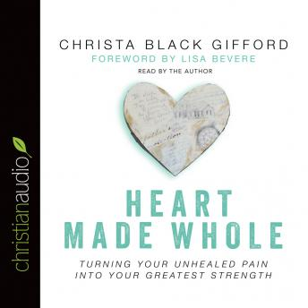 Heart Made Whole: Turning Your Unhealed Pain into Your Greatest Strength, Christa Black Gifford