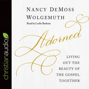 Adorned: Living Out the Beauty of the Gospel Together, Nancy DeMoss Wolgemuth