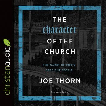 Character of the Church: The Marks of God's Obedient People, Joe Thorn