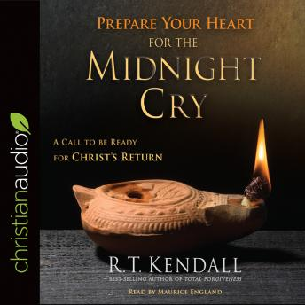 Prepare Your Heart for the Midnight Cry: A Call to be Ready for Christ's Return, R.T. Kendall