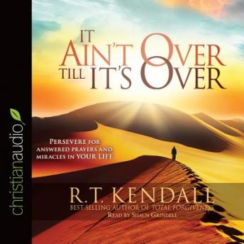 It Ain't Over Till It's Over: Persevere for Answered Prayers and Miracles in Your Life sample.