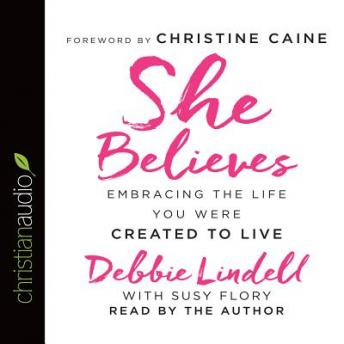She Believes: Embracing the Life You Were Created to Live, Debbie Lindell, Susy Flory