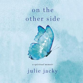 On the Other Side: A Spiritual Memoir, Julie Jacky