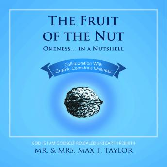 Fruit Of the Nut: Oneness ... In a Nutshell, Mrs. Max Taylor, Mr. Max Taylor