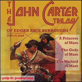 The John Carter Trilogy of Edgar Rice Burroughs: A Princess of Mars, The Gods of Mars, and The Warlo