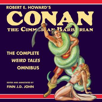 Robert E. Howard's Conan the Cimmerian Barbarian: The Complete Weird Tales Omnibus, Robert E. Howard