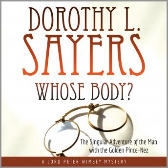 Whose Body?: The Singular Adventure of the Man with the Golden Pince-Nez: A Lord Peter Wimsey Myster