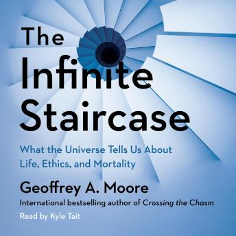 The Infinite Staircase: What the Universe Tells Us About Life, Ethics, and Mortality