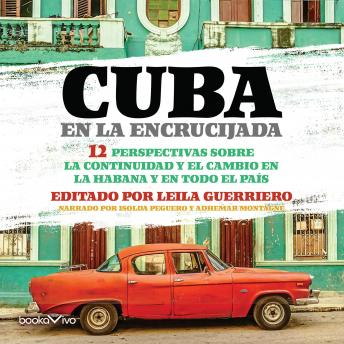 Download Cuba en la Encrucijada (Cuba at the Crossroads): 12 Perspectivas sobre la continuidad y el cambio en la Habana y en todo el pais (12 Perspectives on continuity and change in Havana and throughout the  by Leila Guerriero