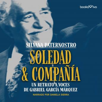 Download Soledad & Compania (Solitude and Company): Un retrato a voces de Gabriel Garcia Marquez by Silvana Paternostro