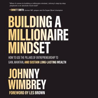 Building a Millionaire Mindset: How to Use the Pillars of Entrepreneurship to Gain, Maintain, and Su